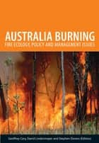 Australia Burning - Fire Ecology, Policy and Management Issues ebook by Geoffrey Cary, David Lindenmayer, Stephen Dovers
