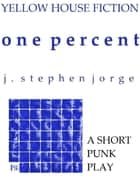 One Percent: A Short Punk Play ebook by J. Stephen Jorge