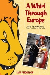A Whirl Through Europe, Part 2: Mom! There's a Lion in the Toilet ebook by Lisa Anderson