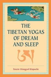 The Tibetan Yogas of Dream and Sleep ebook by Tenzin Wangyal Rinpoche