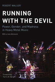 Running with the Devil - Power, Gender, and Madness in Heavy Metal Music ebook by Robert Walser,Harris M. Berger,Harris M. Berger