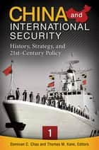China and International Security: History, Strategy, and 21st-Century Policy [3 volumes] - History, Strategy, and 21st-Century Policy ebook by Donovan C. Chau, Thomas M. Kane