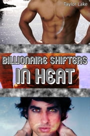 Billionaire Shifters In Heat - Shifter Romance Collections, #2 ebook by Taylor Lake