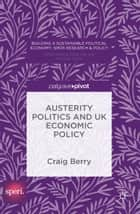 Austerity Politics and UK Economic Policy ebook by Craig Berry