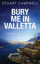 Bury Me In Valletta ebook by Stuart Campbell