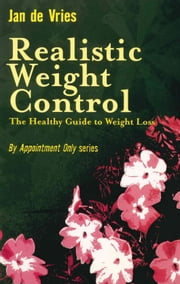 Realistic Weight Control - The Healthy Guide to Weight Loss ebook by Jan de Vries