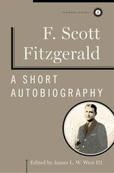 A Short Autobiography ebook by F. Scott Fitzgerald,James L. W. West III