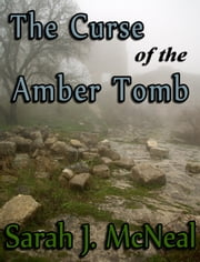The Curse of the Amber Tomb ebook by Sarah J. McNeal