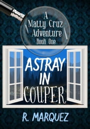 Astray in Couper - Matty Cruz Adventure, #1 ebook by R. Marquez