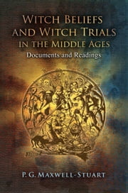 Witch Beliefs and Witch Trials in the Middle Ages - Documents and Readings ebook by Dr P. G. Maxwell-Stuart