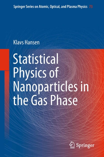 Statistical Physics of Nanoparticles in the Gas Phase ebook by Klavs Hansen