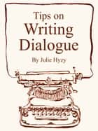 Tips on WRITING DIALOGUE ebook de Julie Hyzy
