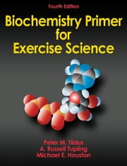 Biochemistry Primer for Exercise Science 4th Edition ebook by Peter Tiidus,A. Russell Tupling,Michael Houston