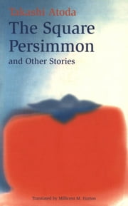 The Square Persimmon & Other Stories ebook by Takashi Atoda,Millicent M. Horton