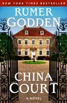 China Court - A Novel ebook by Rumer Godden