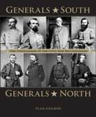 "Generals South, Generals North - The Commanders of the Civil War Reconsidered ebook by Alan Axelrod, author of ""Generals South, Generals North"""