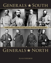 Generals South, Generals North - The Commanders of the Civil War Reconsidered ebook by Alan Axelrod