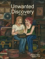 Unwanted Discovery - Book One ebook by Sandra Denbo,Tamarine Vilar