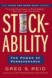 Stickability - The Power of Perseverance ebook by Greg S Reid,The Napoleon Hill Foundation