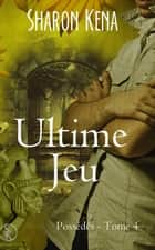 Possédés 4 - Ultime Jeu ebook by Sharon Kena
