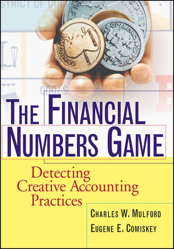The Financial Numbers Game - Detecting Creative Accounting Practices ebook by Charles W. Mulford,Eugene E. Comiskey