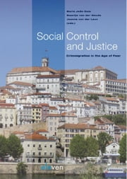 Social control and justice - crimmigration in the age of fear ebook by Maria Joao Guia,Maartje van der Woude,Joanne van der Leun