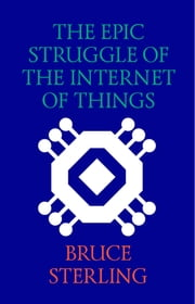 The Epic Struggle of the Internet of Things ebook by Bruce Sterling