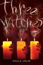 Three Witches ebook by Paula Jolin