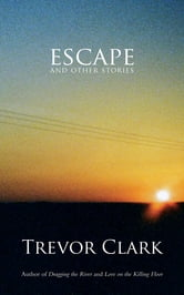Escape and Other Stories ebook by Trevor Clark