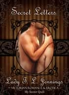 Secret Letters ~ Victorian Romance and Erotica ebook by Lady T.L. Jennings