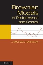 Brownian Models of Performance and Control ebook by J. Michael Harrison