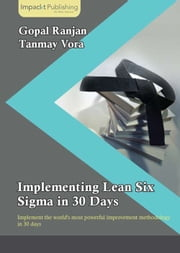 Implementing Lean Six Sigma in 30 Days ebook by Gopal Ranjan,Tanmay Vora