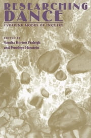 Researching Dance - Evolving Modes of Inquiry ebook by Sondra Horton Fraleigh, Penelope Hanstein