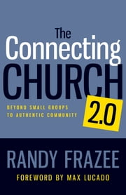 The Connecting Church 2.0 - Beyond Small Groups to Authentic Community ebook by Randy Frazee,Lucado