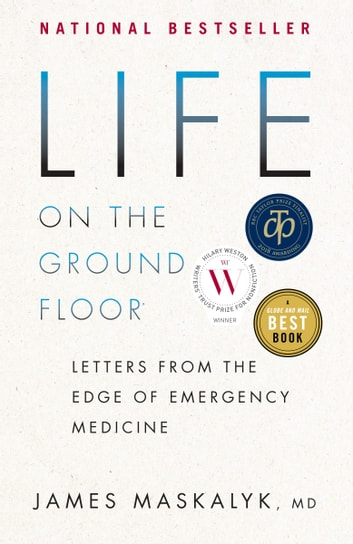 Life on the Ground Floor - Letters from the Edge of Emergency Medicine eBook by Dr. James Maskalyk
