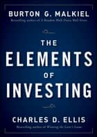 The Elements of Investing ebook by Burton G. Malkiel, Charles D. Ellis