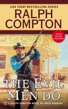 The Evil Men Do ebook by Ralph Compton, David Robbins