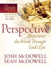 Perspective--Experience the World Through God's Eyes ebook by Josh McDowell,Sean McDowell