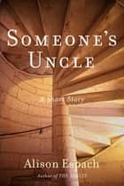 Someone's Uncle ebook by Alison Espach