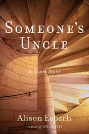 Someone's Uncle - A Story ebook by Alison Espach