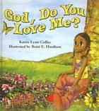 God, Do You Love Me? ebook by Karen Lynn Coffee