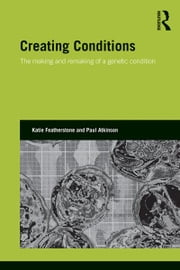 Creating Conditions - The making and remaking of a genetic syndrome ebook by Katie Featherstone,Paul Atkinson