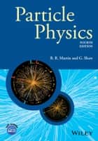 Particle Physics ebook by B. R. Martin,Graham Shaw
