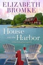 House on the Harbor - Birch Harbor, #1 ebook by Elizabeth Bromke