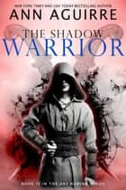 The Shadow Warrior - Ars Numina, #4 ebook by Ann Aguirre