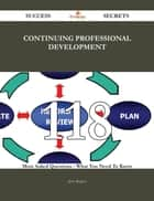 Continuing professional development 118 Success Secrets - 118 Most Asked Questions On Continuing professional development - What You Need To Know ebook by Jesse Rogers