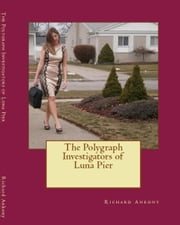 The Polygraph Investigators of Luna Pier ebook by Richard Ankony