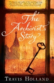 The Archivist's Story ebook by Travis Holland