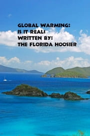 Global Warming: Is it Real? ebook by The Florida Hoosier