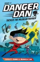 Danger Dan Tackles the Majulah Mayhem ebook by Monica Lim, Lesley-Anne Tan